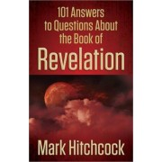 101 Answers to Questions About the Book of Revelation by Mark Hitchcock