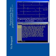 Programming Non-Graphical Games in C++ by Vic Broquard