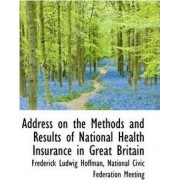 Address on the Methods and Results of National Health Insurance in Great Britain by Frederick Ludwig Hoffman