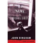 My Name Is Michael Sibley by John Bingham