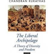 The Liberal Archipelago by Neal a Maxwell Presidential Chair in Political Theory Public Policy and Public Service in the Department of Political Science Chandran Kukathas