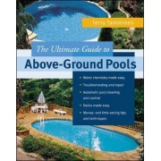 The Ultimate Guide to Above-ground Pools by Terry Tamminen