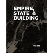 Empire, State & Building by Kiel Moe