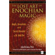 The Lost Art of Enochian Magic: Angels, Invocations, and the Secrets Revealed to Dr. John Dee [With CD (Audio)]