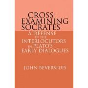 Cross-Examining Socrates by John Beversluis