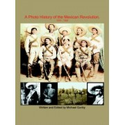 A Photo History of the Mexican Revolution 1910-1920 by Michael Gunby