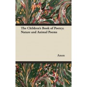 The Children's Book of Poetry; Nature and Animal Poems by Anon
