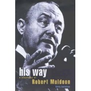 His Way: A Biography of Robert Muldoon by Barry Gustafson