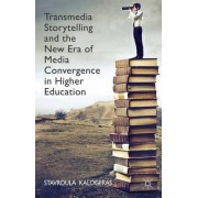 Transmedia Storytelling and the New Era of Media Convergence in Higher Education by Stavroula Kalogeras
