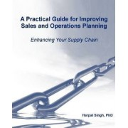 A Practical Guide for Improving Sales and Operations Planning by Harpal Singh