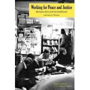 Working for Peace and Justice by Lawrence S. Wittner