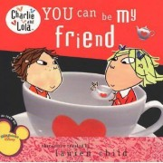 You Can Be My Friend by Lauren Child