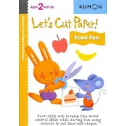 Lets Cut Paper Food Fun by Kumon Publishing