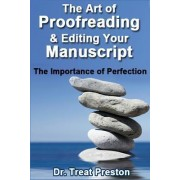 The Art of Proofreading & Editing Your Manuscript by Dr Treat Preston