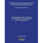 The Resurrection of People and Eternal Life from Now on Is Our Reality! by Grigori Grabovoi
