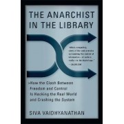 The Anarchist in the Library by Siva Vaidhyanathan