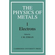 The Physics of Metals: Volume 1, Electrons: Volume 1 by J. M. Ziman