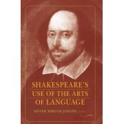 Shakespeare's Use of the Arts of Language by Sister Miriam Joseph