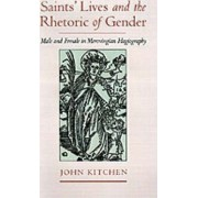 Saints' Lives and the Rhetoric of Gender by John Kitchen