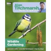 Alan Titchmarsh How to Garden: Wildlife Gardening by Alan Titchmarsh