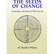 The Seeds of Change by M Heather Wallace