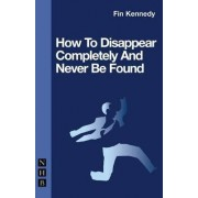 How to Disappear Completely by Fin Kennedy