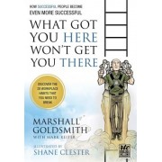 What Got You Here Won't Get You There: A Round Table Comic by Marshall Goldsmith