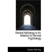 Mental Pathology in Its Relation to Normal Psychology by Gustav Strring