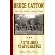 Stillness at Appomattox by Bruce Catton