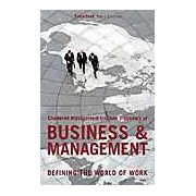 The Chartered Management Institute Dictionary of Business and Management: Defining the World of Work