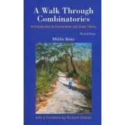 Walk Through Combinatorics, A: An Introduction To Enumeration And Graph Theory (Third Edition) by Miklos Bona