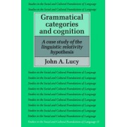 Grammatical Categories and Cognition by John A. Lucy