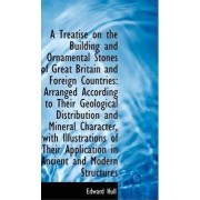 A Treatise on the Building and Ornamental Stones of Great Britain and Foreign Countries by Edward Hull