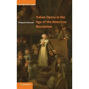 Italian Opera in the Age of the American Revolution by Pierpaolo Polzonetti