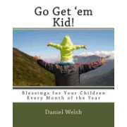 Go Get' Em Kid!: Blessings for Your Children Every Month of the Year