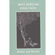 West African Folk-Tales (Yesterday's Classics) by W. H. Barker