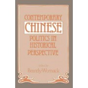Contemporary Chinese Politics in Historical Perspective by Brantly Womack