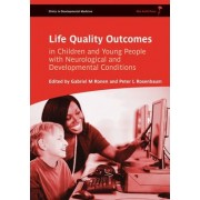 Life Quality Outcomes in Children and Young People with Neurological and Developmental Conditions: Concepts, Evidence and Practice by Gabriel M. Ronen