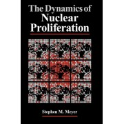 The Dynamics of Nuclear Proliferation by Stephen M. Meyer