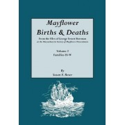 Mayflower Births & Deaths, from the Files of George Ernest Bowman at the Massachusetts Society of Mayflower Descendants. Volume 2, Families H-W. Index by Susan E Roser