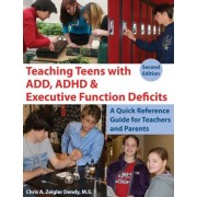 Teaching Teens with ADD, ADHD & Executive Function Deficits by Chris A. Zeigler Dendy