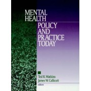 Mental Health Policy and Practice Today by Ted R. Watkins