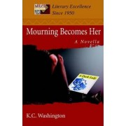 Mourning Becomes Her by K C Washington