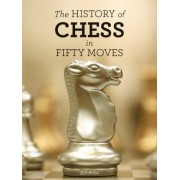 The History of Chess in Fifty Moves by Bill Price