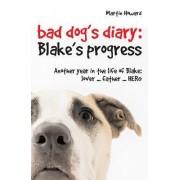 The Bad Dog's Diary ... Continued: Blake's Progress by Martin Howard