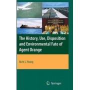 The History, Use, Disposition and Environmental Fate of Agent Orange by Alvin L. Young