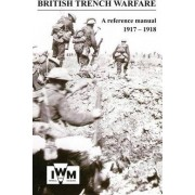 British Trench Warfare 1917-1918. a Reference Manual by General Staff Intelligence