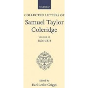 Collected Letters: 1826-1834 v. 6 by Samuel Taylor Coleridge