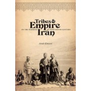 Tribes and Empire on the Margins of Nineteenth-Century Iran by Arash Khazeni