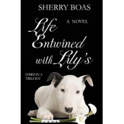 Life Entwined with Lily's by Sherry Boas